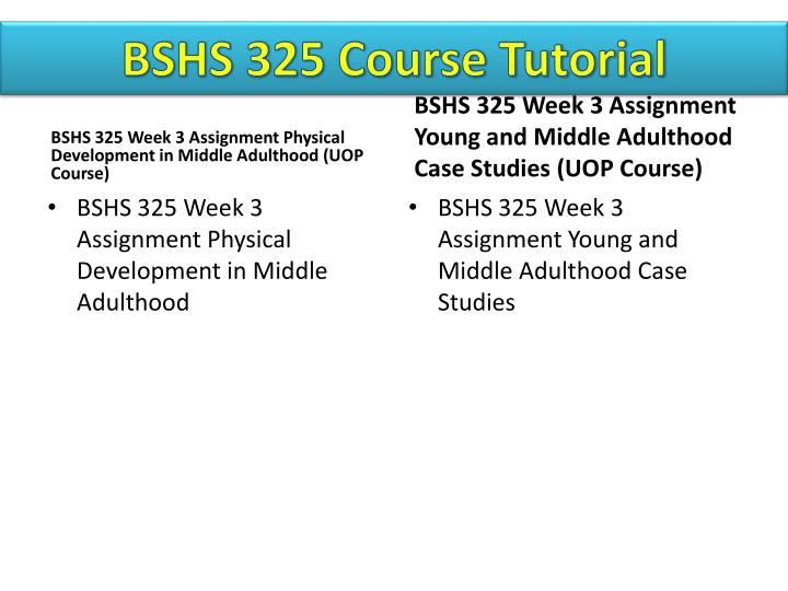 bshs 325 week 3 young and middle adulthood case studies Foundations of human development adulthooddoc bshs 325 week 3 assignment young and middle adulthood case studiesdoc bshs 325 week 3.