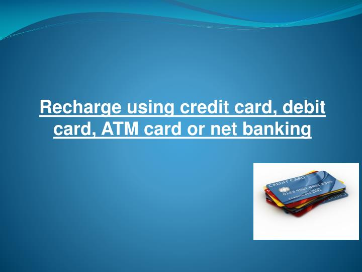 Recharge using credit card, debit card, ATM card or net banking