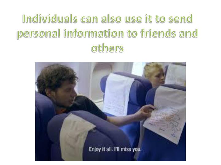 Individuals can also use it to send personal information to friends and others
