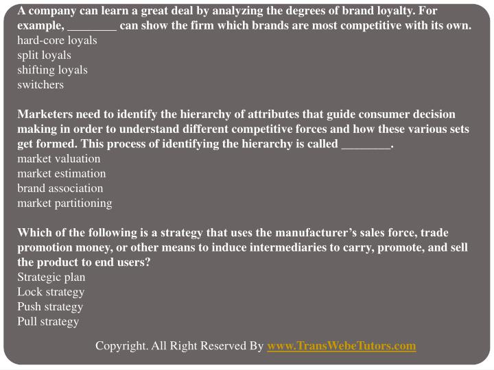A company can learn a great deal by analyzing the degrees of brand loyalty. For example, ________ ca...