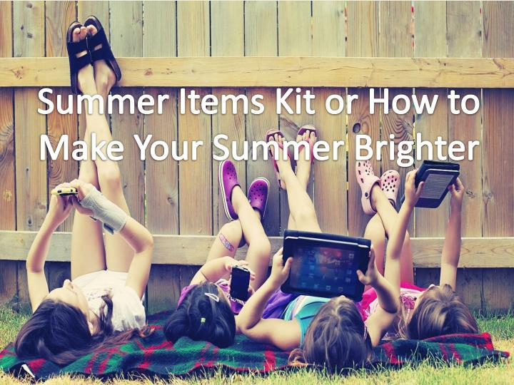 summer items kit or how to make your summer brighter n.