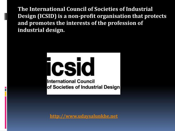 The International Council of Societies of Industrial Design (ICSID) is a non-profit
