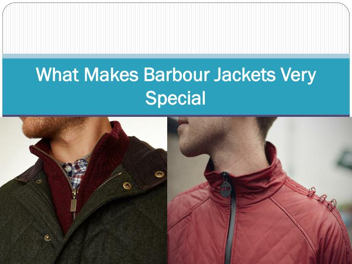 what makes barbour jackets very special n.