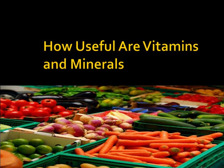 how useful are vitamins and minerals n.