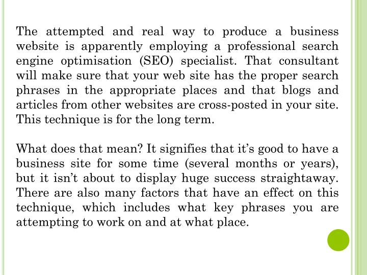 The attempted and real way to produce a business website is apparently employing a professional sear...