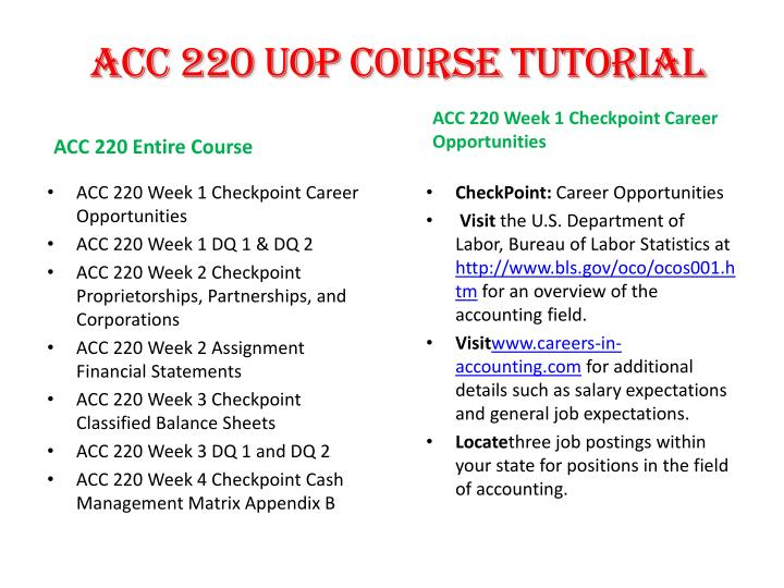 acc 220 entire course Vfor more course tutorials visit wwwuophelpcom acc 250 week 1 checkpoint choosing accounting software acc 250 week 1 assignment accounting software memo acc 250 week 2 checkpoint bellwether garden supply back up and restore data acc 250 week 2 dq 1 and dq 2 acc 250 week 3 checkpoint bellwether garden supply vendor transactions acc.