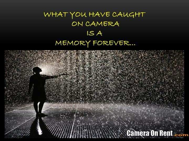 what you have caught on camera is a memory forever n.