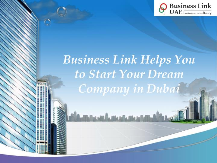business link helps you to start your dream company in dubai n.