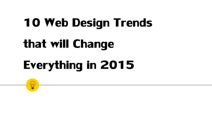 10 web design trends that will change everything in 2015 n.