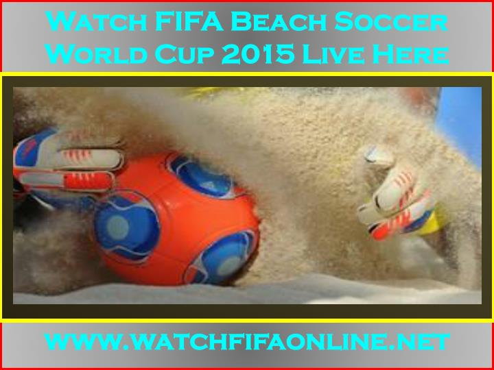 watch fifa beach soccer world cup 2015 live here n.