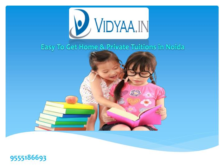 Easy To Get Home & Private Tuitions in Noida