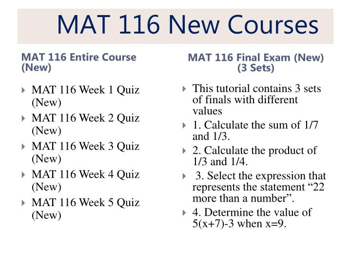 mat 116 Includes some mathematical concepts from algebra, geometry, and trigonometry and applications relevant to these topics.