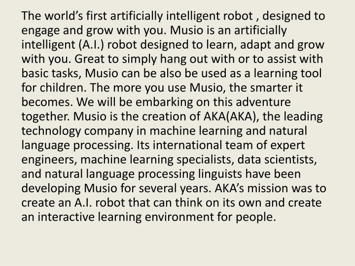 The world's first artificially intelligent robot , designed to engage and grow with you.