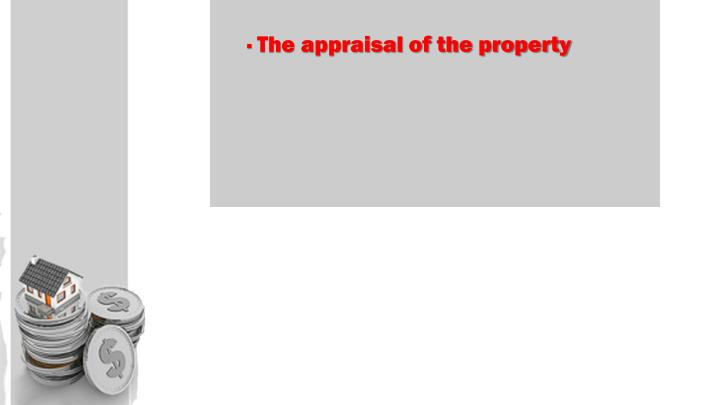 · The appraisal of the property