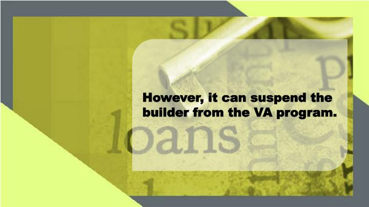 However, it can suspend the builder from the VA program.