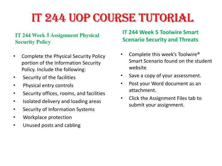 it 244 week 5 physical security policy It 244 entire coursefor more course tutorials visitwwwtutorialrankcomtutorial purchased: 4 times, rating: a+it 244 week 1 assignment principles of security paper it 244 week 1 checkpoint smartscenario information security security policies it 244 week 1 assignment introduction to the information security policy paper it 244 week 2 checkpoint smart scenario trusted computing base it 244.
