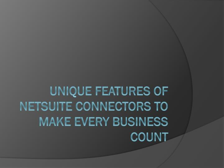 unique features of netsuite connectors to make every business count n.