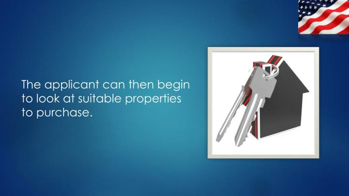 The applicant can then begin to look at suitable properties to purchase.