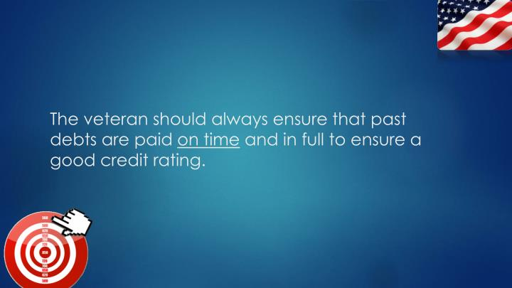The veteran should always ensure that past debts are paid