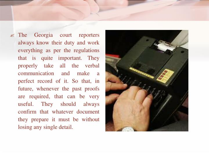 The Georgia court reporters always know their duty and work everything as per the regulations that i...