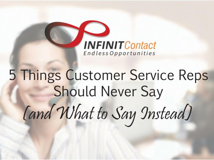 5 things customer service reps should never say and what to say instead