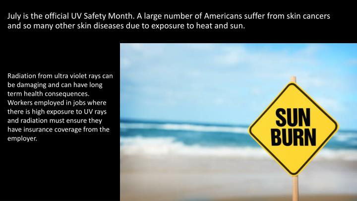 July is the official UV Safety Month. A large number of Americans suffer from skin cancers and so ma...