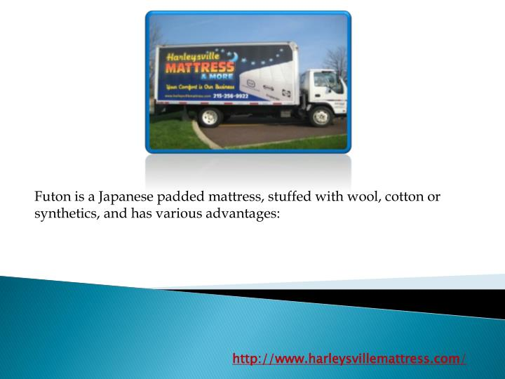 Futon is a Japanese padded mattress, stuffed with wool, cotton or synthetics, and has various advant...