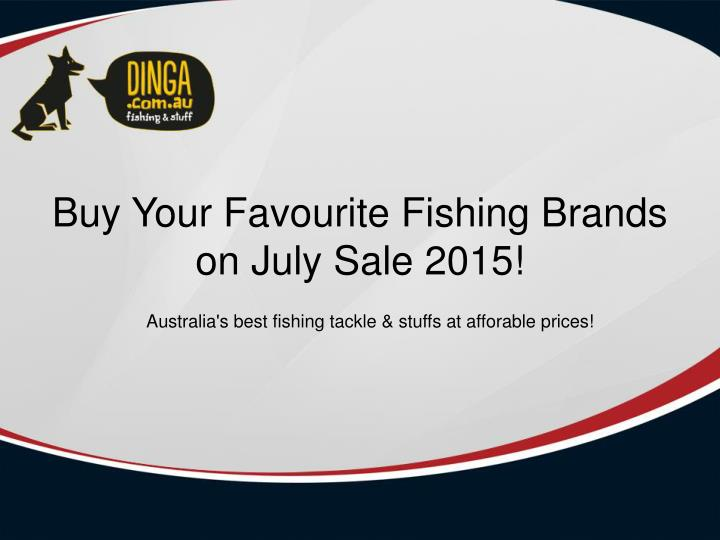 buy your favourite fishing brands on july sale 2015 n.