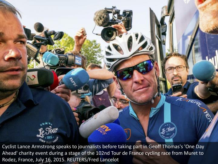 Cyclist Lance Armstrong speaks to journalists before taking part in Geoff Thomas's 'One Day Ahead' charity event during a stage of the 102nd Tour de France cycling race from Muret to Rodez, France, July 16, 2015. REUTERS/Fred Lancelot