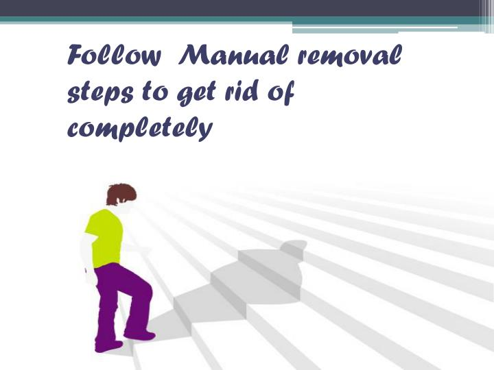 Follow  Manual removal