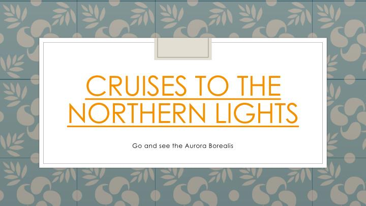 Cruises to the northern lights