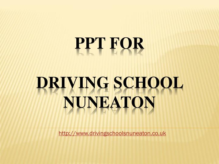 Ppt for driving school nuneaton