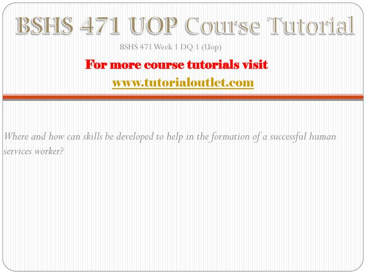 Bshs 471 uop course tutorial1