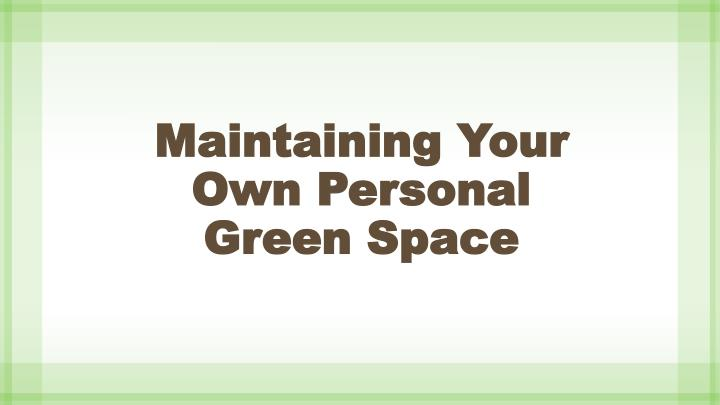 Maintaining Your Own Personal Green Space