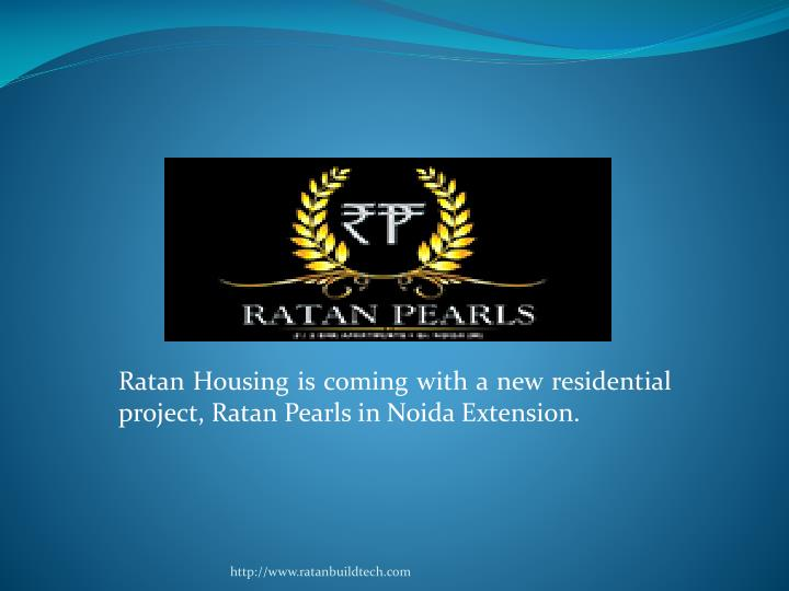 ratan housing is coming with a new residential project ratan pearls in noida extension n.