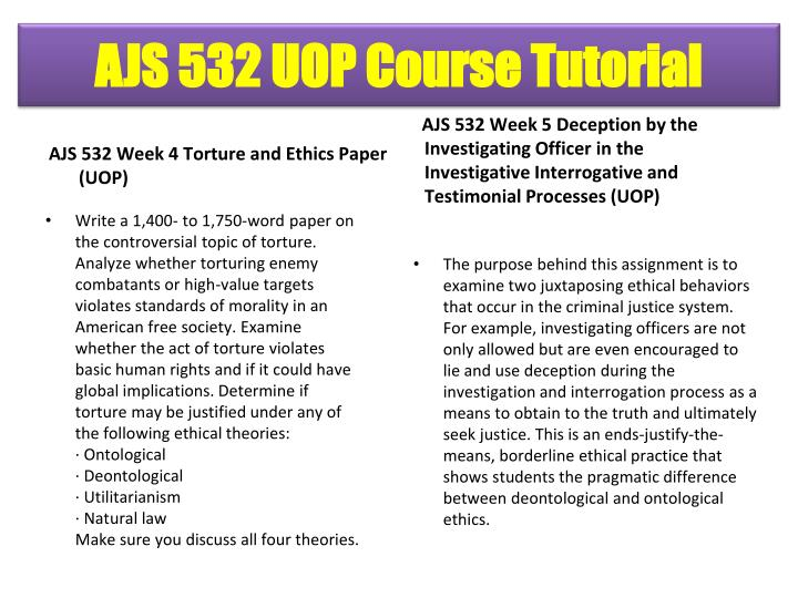 AJS 532 Week 4 Torture and Ethics Paper (UOP)