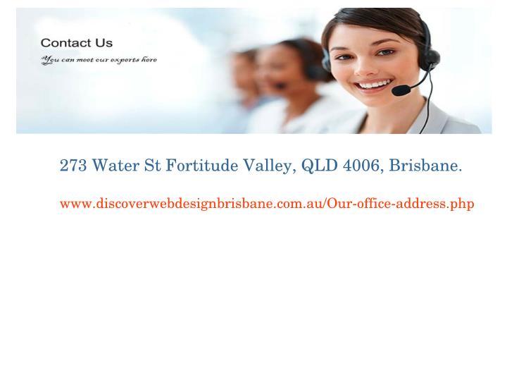 273WaterStFortitudeValley,QLD4006,Brisbane.