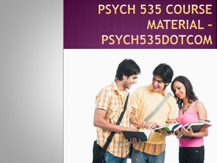 Psych 535 course material psych535dotcom