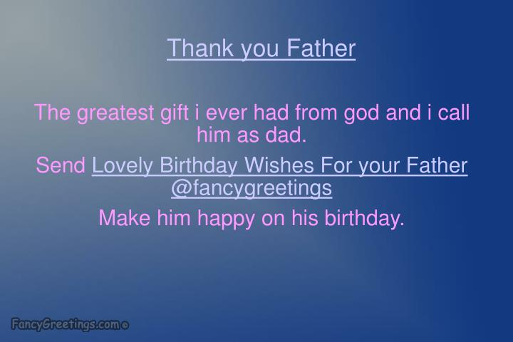 The Greatest Gift I Ever Had From God And Call Him As Dad SendLovely Birthday Wishes For Your