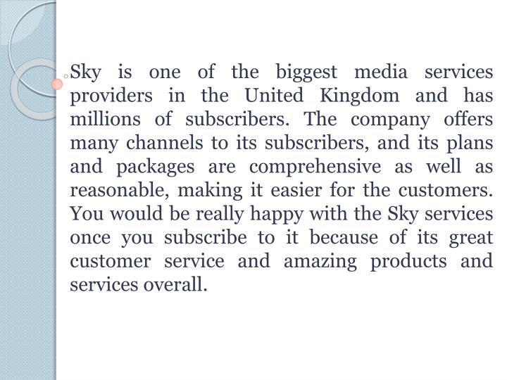 Sky is one of the biggest media services providers in the United Kingdom and has millions of subscri...