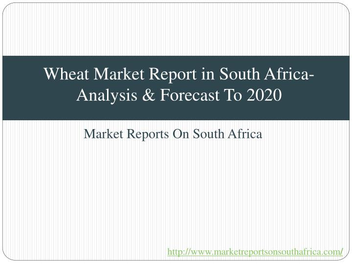 wheat market report in south africa analysis forecast to 2020 n.