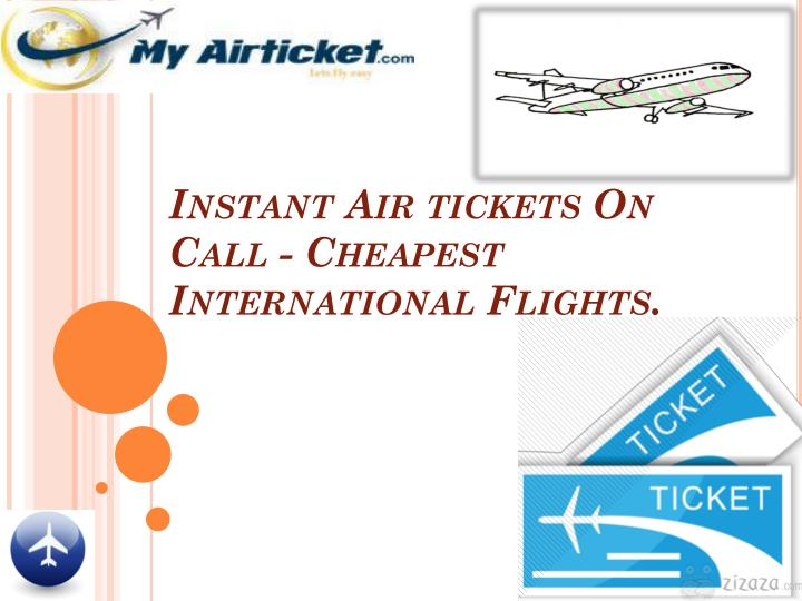 Instant Air tickets On Call - Cheapest International Flights.