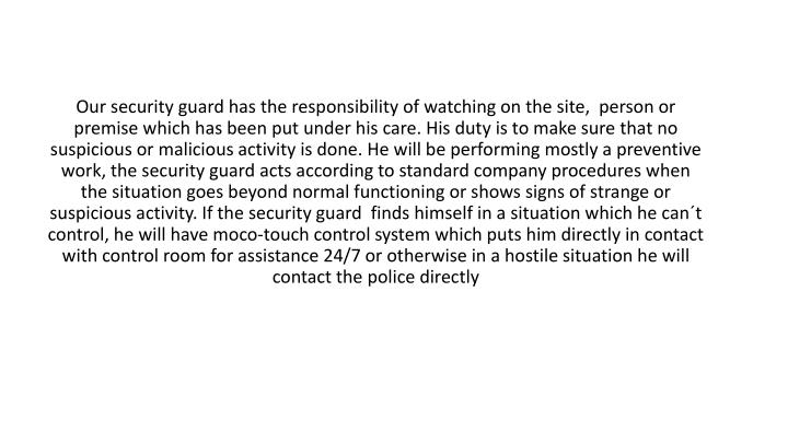 Our security guard has the responsibility of watching on the site,  person or premise which has been...