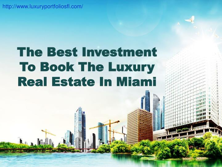 the best investment to book the luxury real estate in miami n.