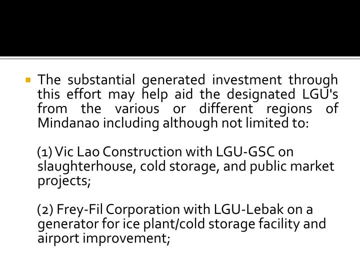 The substantial generated investment through this effort may help aid the designated LGU's from the ...