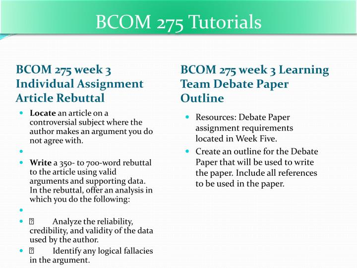 xbcom 275 debate paper Free essays on rebuttal search uopbcom 275 week 3 individual article rebuttal bcom 275 week 3 individual article rebuttal locate an article on a.