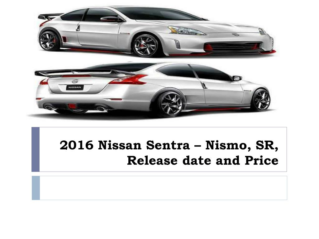 Ppt 2016 Nissan Sentra Nismo Sr Release Date And Price
