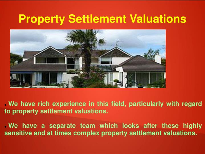 We have rich experience in this field, particularly with regard to property settlement valuations.