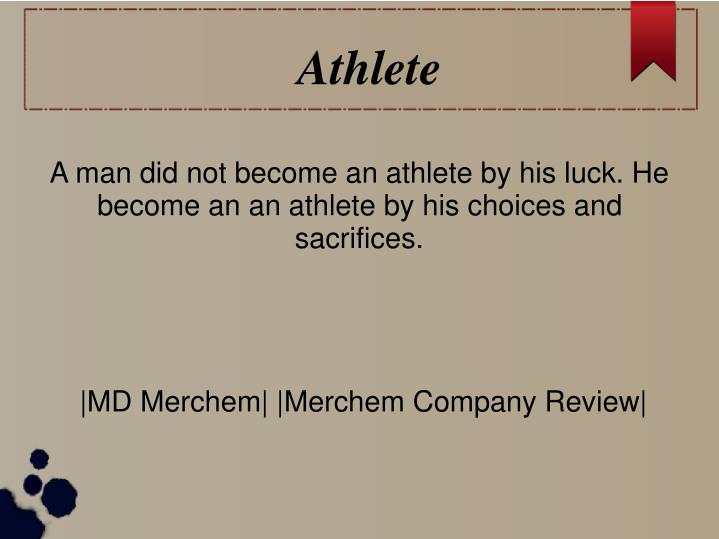 A man did not become an athlete by his luck. He become an an athlete by his choices and sacrifices.