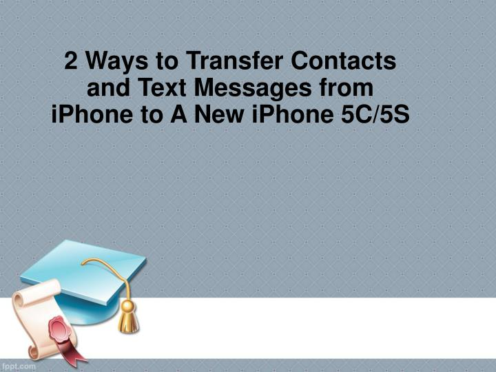 how to transfer messages to new iphone ppt 2 ways to transfer contacts and text messages from 4769